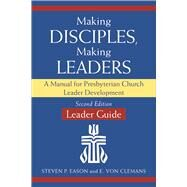 Making Disciples, Making Leaders: A Manual for Presbyterian Church Leader Development by Eason, Steven P.; Von Clemans, E., 9780664503482