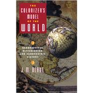 The Colonizer's Model of the World Geographical Diffusionism and Eurocentric History by Blaut, J. M., 9780898623482
