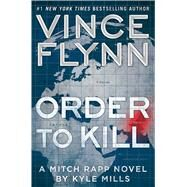 Order to Kill A Novel by Flynn, Vince; Mills, Kyle, 9781476783482