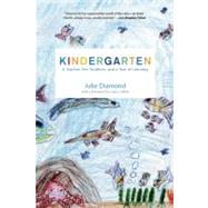 Kindergarten : A Teacher, Her Students, and a Year of Learning by Diamond, Julie; Feiffer, Jules, 9781595583482