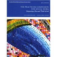 The Practicum Companion for Social Work Integrating Class and Field Work by Birkenmaier, Julie M.; Berg-Weger, Marla, 9780133783483