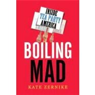 Boiling Mad : Inside Tea Party America by Zernike, Kate, 9780805093483