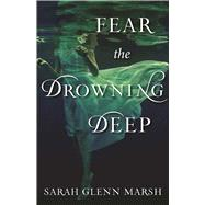 Fear the Drowning Deep by Marsh, Sarah Glenn, 9781510703483