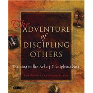 The Adventure of Discipling Others: Training in the Art of Disciplemaking by Bennett, Ron, 9781576833483