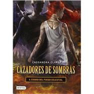 Ciudad de fuego celestial / City of Heavenly Fire by Clare, Cassandra, 9786070723483