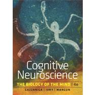 Cognitive Neuroscience: The Biology of the Mind by Gazzaniga, Michael S.; Ivry, Richard B.; Mangun, George R., 9780393913484