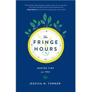The Fringe Hours: Making Time for You by Turner, Jessica N., 9780800723484
