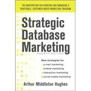 Strategic Database Marketing 4e:  The Masterplan for Starting and Managing a Profitable, Customer-Based Marketing Program by Hughes, Arthur, 9780071773485
