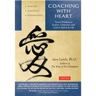 Coaching With Heart: Taoist Wisdom to Inspire, Empower, and Lead by Lynch, Jerry, Ph.D.; Huang, Chungliang Al (CON), 9780804843485