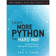 Learn More Python the Hard Way The Next Step For New Python Programmers by Shaw, Zed A., 9780134123486