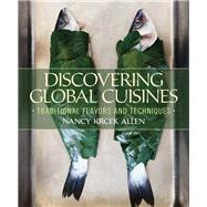 Discovering Global Cuisines Traditional Flavors and Techniques by Krcek Allen, Nancy, 9780135113486