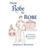 From Robe to Robe: A Lesbian's Spiritual Journey by BELLINGER MARTHA E, 9781426933486