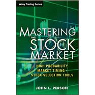 Mastering the Stock Market High Probability Market Timing and Stock Selection Tools by Person, John L., 9781118343487