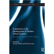 Trajectories in the Development of Modern School Systems: Between the National and the Global by Tr÷hler; Daniel, 9781138903487