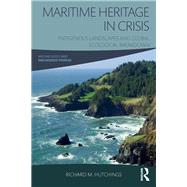 Maritime Heritage in Crisis: Indigenous Landscapes and Global Ecological Breakdown by Hutchings; Richard M., 9781629583488