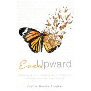 Ever Upward by Froelker, Justine Brooks, 9781630473488