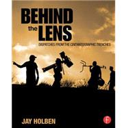 Behind the Lens: Dispatches from the Cinematographic Trenches by Holben; Jay, 9781138813489
