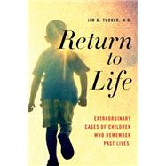 Return to Life Extraordinary Cases of Children Who Remember Past Lives by Tucker, Jim B., M.D., 9781250063489