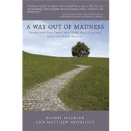 A Way Out of Madness: Dealing With Your Family After You've Been Diagnosed With a Psychiatric Disorder by Mackler, Daniel, 9781449083489