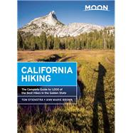 Moon California Hiking The Complete Guide to 1,000 of the Best Hikes in the Golden State by Stienstra, Tom; Brown, Ann Marie, 9781631213489