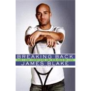Breaking Back : How I Lost Everything and Won Back My Life by Blake, James, 9780061343490