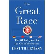 The Great Race The Global Quest for the Car of the Future by Tillemann, Levi, 9781476773490