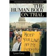 The Human Body on Trial: A Handbook With Casesbook With Cases, Laws and Documents by Curry, Lynne, 9781576073490