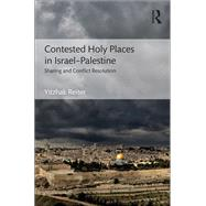 Contested Holy Places in IsraelûPalestine: Sharing and Conflict Resolution by Reiter; Yitzhak, 9781138243491