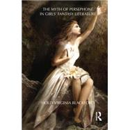 The Myth of Persephone in Girls' Fantasy Literature by Blackford; Holly, 9781138793491