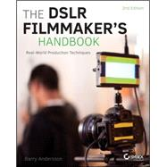 The Dslr Filmmaker's Handbook: Real-world Production Techniques by Andersson, Barry; Geyen, Janie L., 9781118983492