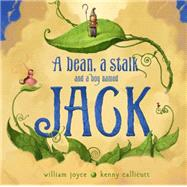 A Bean, a Stalk and a Boy Named Jack by Joyce, William; Moonbot; Joyce, William; Callicutt, Kenny, 9781442473492