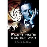 Ian Fleming's Secret War by Cabell, Craig, 9781473853492