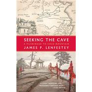 Seeking the Cave A Pilgrimage to Cold Mountain by Lenfestey, James P., 9781571313492