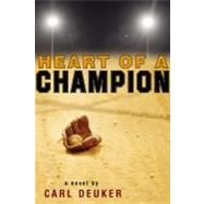 Heart of a Champion by Deuker, Carl, 9780316073493