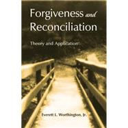 Forgiveness and Reconciliation: Theory and Application by Worthington, Jr.,Everett L., 9780415763493