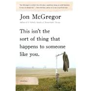 This Isn't the Sort of Thing That Happens to Someone Like You : Stories by McGregor, 9781596913493