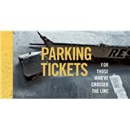 Parking Tickets For Those Who've Crossed the Line by Unknown, 9781612433493