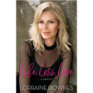 Life, Loss, Love by Downes, Lorraine; Fleming, Donna (CON), 9781760633493