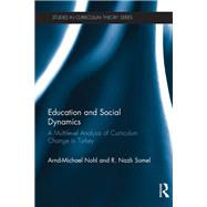 Education and Social Dynamics: A Multilevel Analysis of Curriculum Change in Turkey by Nohl; Arnd-Michael, 9781138903494