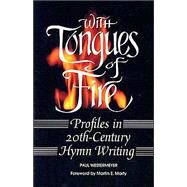 With Tongues of Fire : Profiles in 20th Century Hymn Writing