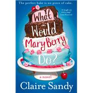 What Would Mary Berry Do? by Sandy, Claire, 9781447253495