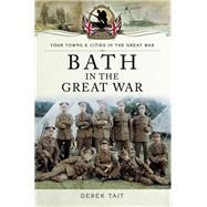Bath in the Great War by Tait, Derek, 9781473823495