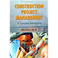 Construction Project Management : A Complete Introduction by Dykstra, Alison, 9780982703496