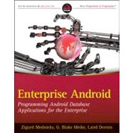 Enterprise Android : Programming Android Database Applications for the Enterprise by Mednieks, Zigurd; Meike, G. Blake; Dornin, Laird, 9781118183496