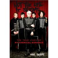 Not the Life It Seems: The True Lives of My Chemical Romance by Bryant, Tom, 9780306823497