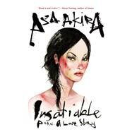 Insatiable Porn ? A Love Story by Akira, Asa, 9780802123497