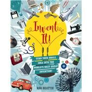 Invent It! by Beattie, Rob, 9781454923497