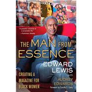 The Man from Essence Creating a Magazine for Black Women by Lewis, Edward; Edwards, Audrey; Cosby, Camille O., 9781476703497
