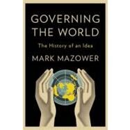 Governing the World The History of an Idea by Mazower, Mark, 9781594203497