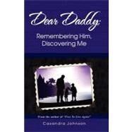 Dear Daddy : Remembering Him, Discovering Me by Johnson, Casandra, 9780977903498